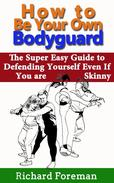 How to be Your Own Bodyguard: The Super Easy Guide to Defending Yourself Even If You are Skinny (Including Self Defense Techniques, Self Defense Moves, Self Defense Training and Self Defense for Women
