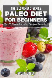 Paleo Diet For Beginners : Top 50 Paleo Smoothie Recipes Revealed!
