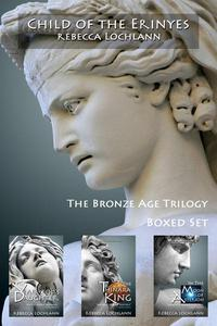 Child of the Erinyes Collection, The Bronze Age: Books 1-3 A Saga of Ancient Greece