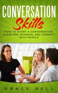 Conversation Skills: How to Start a Conversation, Overcome Shyness, and Connect with People