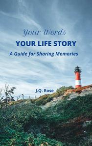 Your Words, Your Life Story: A Guide for Sharing Memories