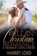 CLEAN CHRISTIAN ROMANCE: A French Love Story - A Clean French Revolution Romance (Happy Ending Christian Romance)