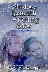 Shadows Beneath the Falling Snow: An Elven King Prequel Story