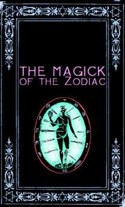 The Magick of the Zodiac: A Manual in 18 Sections