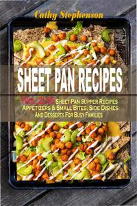 Sheet Pan Recipes: (Vol. 2) 55 Sheet Pan Supper Recipes: Appetizers & Small Bites, Side Dishes And Desserts For Busy Families