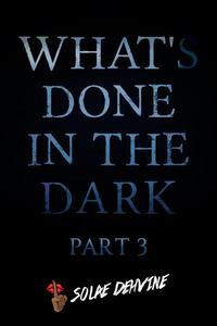 What's Done in the Dark: Part 3