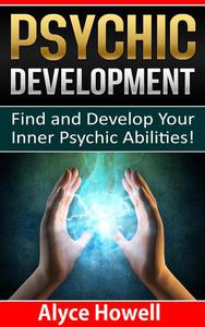 Psychic Development:Find and Develop Your Inner Psychic Abilities