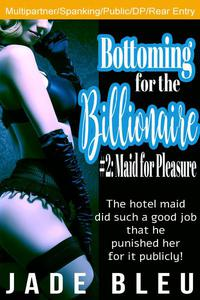 Bottoming for the Billionaire 2: Maid for Pleasure