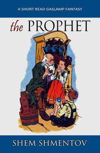 The Prophet: A Short Read Gaslamp Fantasy