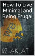How To Live Minimal and Being Frugal