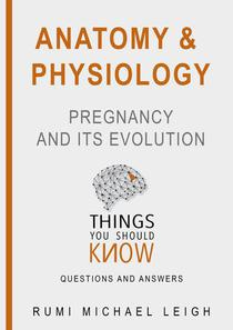"Anatomy and Physiology "" Pregnancy and its Evolution """