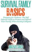 Prepping for Violence: The Self Defense Guide to Protect and Defend Your Family When Society Collapses