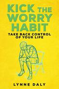 Kick The Worry Habit,Take Back Control of your Life