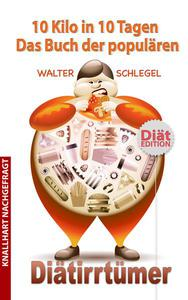10 Kilo in 10 Tagen - Das Buch der populären Diätirrtümer