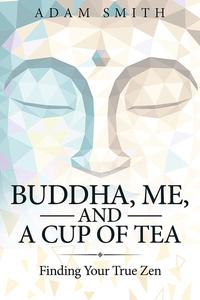 Buddha, Me, And a Cup of Tea: Finding Your True Zen