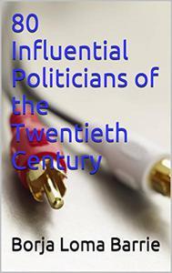 80 Influential Politicians of the Twentieth Century