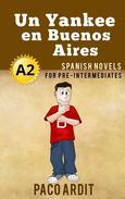 Un Yankee en Buenos Aires - Spanish Readers for Pre Intermediates (A2)