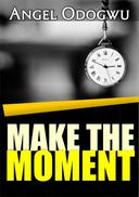 MAKE THE MOMENTS