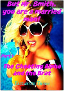 But Mr. Smith, you are a married man! Part 1 The Cheating Alpha and the Brat