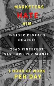 Marketers HATE Him - Insider Reveals Secret to 2365 Pinterest Visitors per Month