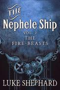 The Nephele Ship: Volume Two - The Fire-Beasts (A Steampunk Adventure)