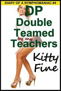 DP Double Teamed by My Teachers (Sex Diary of a Nymphomaniac Slut #4) - A Menage Threesome Student Teacher Sex Story