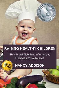 Raising Healthy Children: Health and Nutrition Information, Recipes, and Resources