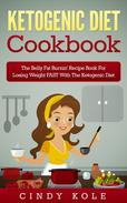Ketogenic Diet: The Belly Fat Burnin' Recipe Book for Losing Weight FAST with the Ketogenic Diet