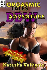 Miss Bad Vibrations! (Orgasmic Tales of BBW Adventure - Featuring Lesbians! Issue #1)