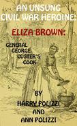 An Unsung Civil War Heroine: Eliza Brown; General George A. Custer's Cook