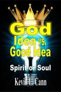 God Idea vs. Good Idea: Spirit or Soul