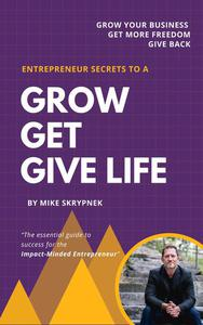 Entrepreneur Secrets to a Grow Get Give Life