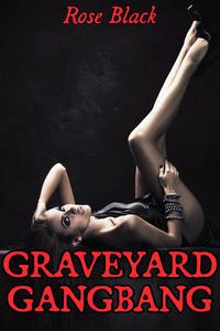 Graveyard Gangbang (a surprisingly romantic vampire double penetration paranormal erotica)