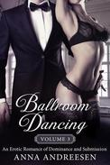 Ballroom Dancing: An Erotic Romance of Dominance and Submission, Vol. 3