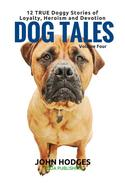 Dog Tales Vol 4: 12 TRUE Dog Stories of Loyalty, Heroism and Devotion