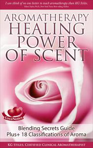 Aromatherapy Healing Power of Scent Blending Secrets Guide Plus+18 Classifications of Aroma