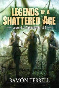Legends of A Shattered Age