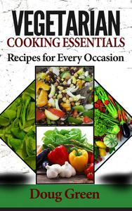 Vegetarian Cooking Essentials - Recipes For Every Occasion