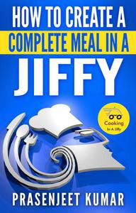How to Create a Complete Meal in a Jiffy