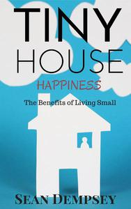 Tiny House Happiness: The Benefits of Living Small