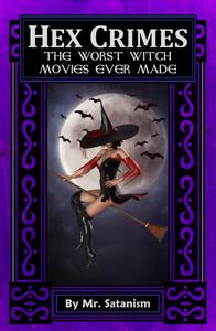 Hex Crimes: The Worst Witch Movies Ever Made