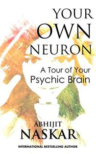 Your Own Neuron: A Tour of Your Psychic Brain