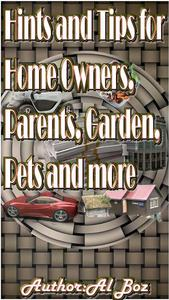 Hints and Tips for Home Owners, Parents, Garden, Pets and more