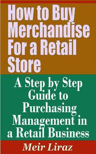 How to Buy Merchandise for a Retail Store: A Step by Step Guide to Purchasing Management in a Retail Business
