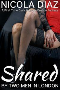 Shared by Two Men in London - A First Time Dark Menage Erotica Fantasy