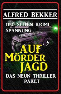 Das Neun Thriller Paket: Auf Mörderjagd - 1150 Seiten Krimi Spannung
