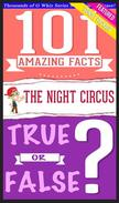 The Night Circus - 101 Amazing Facts & True or False?