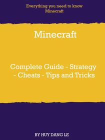 Minecraft Complete Guide - Strategy - Cheats - Tips and Tricks