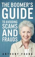 The Boomer's Guide to Avoiding Scams and Frauds