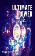 Ultimate Power: 33 Keys to Empower You